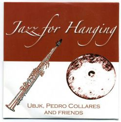 Ubjk, Pedro Collares and friends - Jazz For Hanging