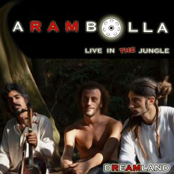 Arambolla - Dreamland, Live in the Jungle